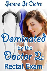 Dominated by the Doctor 2: Rectal Exam (Doctor Patient BDSM Erotica)