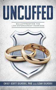 Uncuffed: Bulletproofing the Law Enforcement Marriage