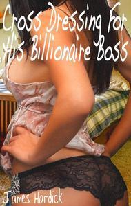 Cross Dressing For His Billionaire Boss 1