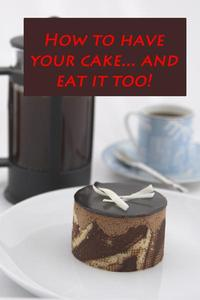 How to Have Your Cake... And Eat it Too