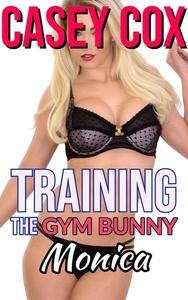 Training The Gym Bunny - Monica