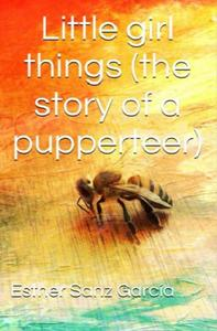 Little Girl Things: The Story of a Puppeteer