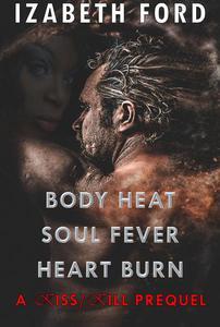 Body Heat Soul Fever Heart Burn a Kiss/Kill Prequel