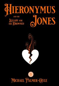 Hieronymus Jones and the Lullaby for the drowned.