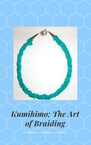 Kumihimo; The Japanese Art of Braiding, 3rd Edition