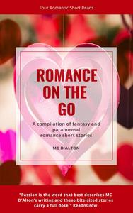 Romance On The Go: A Collection Of Short Fantasy Romances.