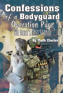Confessions of a Bodyguard: Operation Pure, The Hero's Last Stand