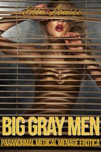 Big Gray Men: Paranormal Medical Menage Erotica