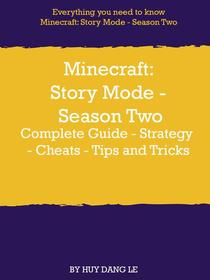 Minecraft: Story Mode - Season Two Complete Guide - Strategy - Cheats - Tips and Tricks