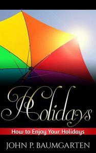 Holidays: How to Enjoy Your Holidays