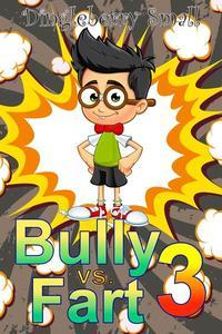 Bully vs. Fart 3: Liquid Menace