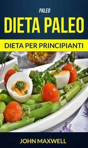 Paleo: Dieta Paleo - Dieta per Principianti