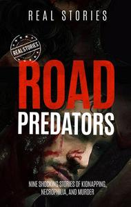 Road Predators: Nine Shocking Stories of Kidnapping, Necrophilia, and Murder (Book 2)