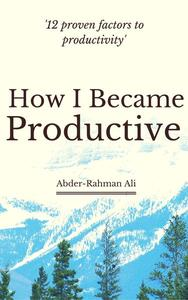 How I Became Productive: 12 Proven Factors to Productivity