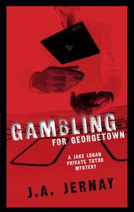 Gambling For Georgetown (A Jake Logan Private Tutor Mystery)