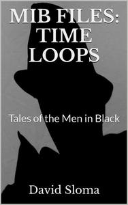 Mib Files: Time Loops - Tales Of The Men In Black