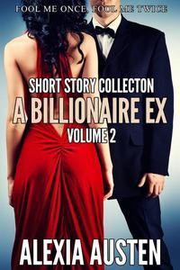 A Billionaire Ex - Short Story Collection (Volume 2)