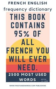 French English Frequency Dictionary - Essential Vocabulary - 2500 Most Used Words & 548 Most Common Verbs