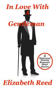 In Love With A Gentleman: 5 Historical Steamy Romance Short Stories