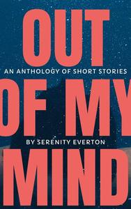 Out Of My Mind: An Anthology of Short Stories