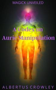 A Codex on Auric Manipulation