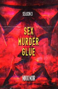 Sex. Murder. Glue
