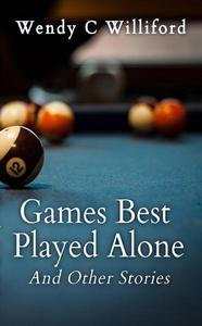 Games Best Played Alone: And Other Stories