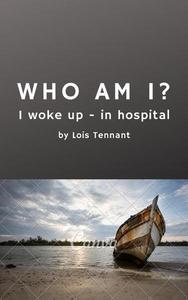 Who Am I ? : I Woke Up - In Hospital
