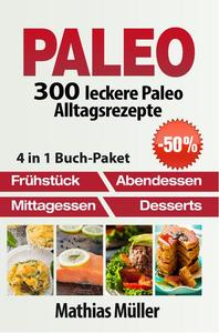 Paleo: 300 leckere Paleo Alltagsrezepte