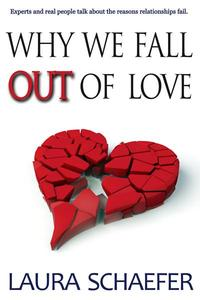 Why We Fall Out of Love: Experts and Real People Talk about the Reasons Relationships Fail