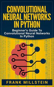 Convolutional Neural Networks in Python: Beginner's Guide to Convolutional Neural Networks in Python