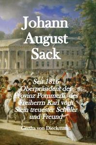Johann August Sack: Seit 1816 Oberpräsident der Provinz Pommern, des Freiherrn Karl vom Stein treuester Schüler und Freund