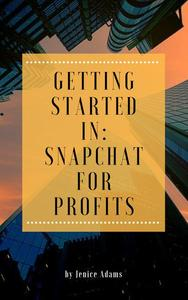 Getting Started in: Snapchat for Profits