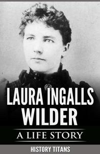 Laura Ingalls Wilder: A Life Story