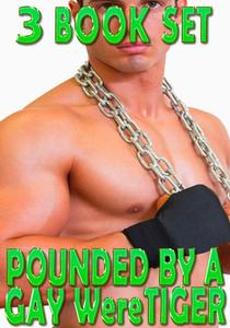 Pounded By A Gay WereTiger - Box Set (Fucked Hard, Face Fucking, Creampie, Paranormal Shifter, Rough Hardcore Explicit)