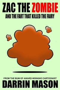 Zac the Zombie and the Fart that Killed the Fairy