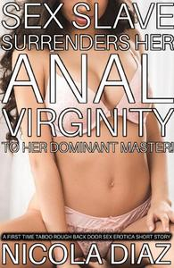 Sex Slave Surrender Her Anal Virginity To Her Dominant Master! - A First Time Taboo Rough Back Door sex Erotica Short Story