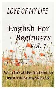 English for Beginners: Love Of My Life, Practice Book with Easy Short Stories to Read & Learn Everyday English Fast