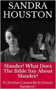 Slander! What Does The Bible Say About Slander? (A Christian Cannot Be A Chronic Slanderer!)