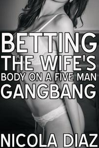 Betting The Wife's Body On A Five Men Gangbang