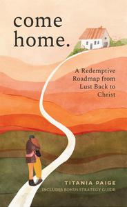 Come Home: A Redemptive Roadmap from Lust Back to Christ