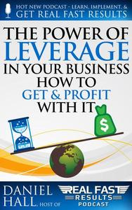 The Power of Leverage in Your Business – How to Get & Profit with It