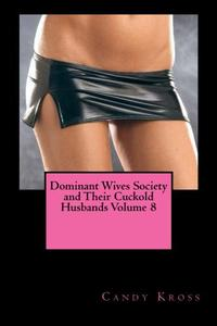 Dominant Wives Society and Their Cuckold Husbands Volume 8