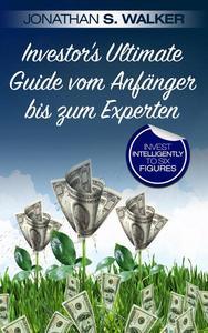 Investor's Ultimate Guide vom Anfänger bis zum Experten