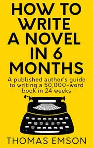 How To Write A Novel In 6 Months
