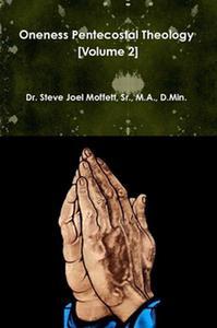 Oneness Pentecostal Theology:  Volume Two