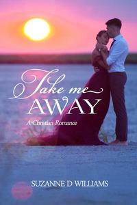 Take Me Away:  A Christian Romance