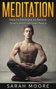 Meditation: How to Meditate to Relieve Stress and Find Inner Peace