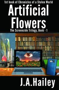 Artificial Flowers, The Screenside Trilogy, Book-1