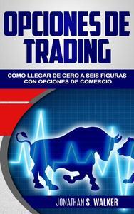 Opciones de trading: Cómo llegar de cero a seis figuras con opciones de comercio
